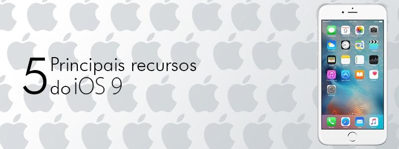 5 Principais Recursos do IOS 9