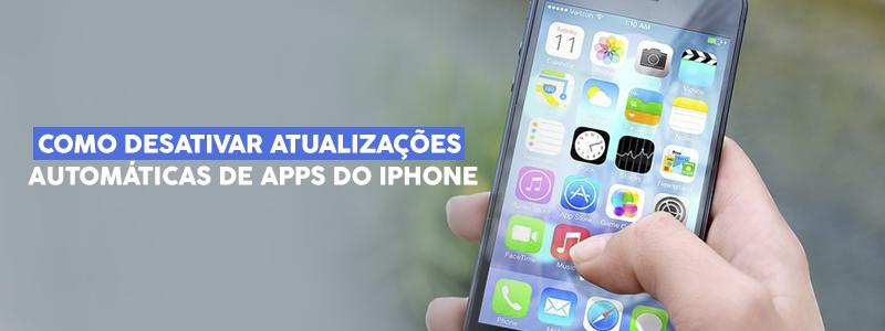Como Desativar Atualizações Automáticas de Apps do iPhone